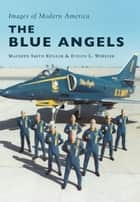 The Blue Angels ebook by Maureen Smith Keillor,Evelyn L. Wheeler