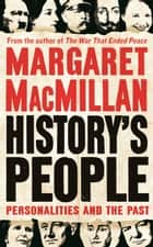History's People: Personalities and the Past ebook by Margaret MacMillan