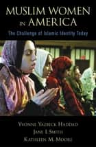 Muslim Women in America ebook by Yvonne Yazbeck Haddad,Jane I. Smith,Kathleen M. Moore