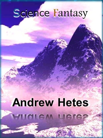 Science Fantasy eBook by Andrew Hetes