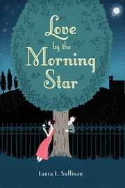 Love by the Morning Star ebook by Ms. Laura L. Sullivan