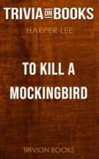 To Kill a Mockingbird by Harper Lee (Trivia-On-Books) ebook by Trivion Books