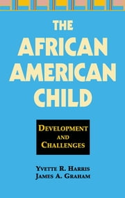 The African American Child - Development and Challenges ebook by Yvette R. Harris, PhD,James A. Graham, PhD