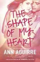 The Shape of My Heart ebook by Ann Aguirre