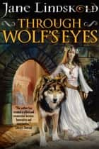 Through Wolf's Eyes eBook by Jane Lindskold