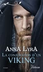 La conjuration d'un Viking eBook by Anna Lyra