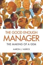 The Good Enough Manager ebook by Aaron J. Nurick