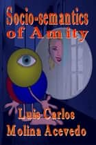 Socio-semantics of Amity ebook by Luis Carlos Molina Acevedo