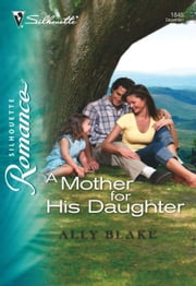A Mother for His Daughter (Mills & Boon Silhouette) ebook by Ally Blake