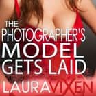 Photographer's Model Gets Laid, The audiobook by Laura Vixen