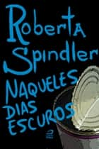 Naqueles dias escuros ebook by Roberta Spindler