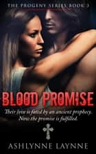 Blood Promise - The Progeny Series, #3 ebook by Ashlynne Laynne