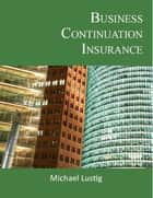 Business Continuation Insurance ebook by Michael Lustig