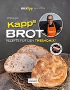 mixtipp Profilinie: Kapps Brot - Rezepte für den Thermomix ebook by Antje Watermann