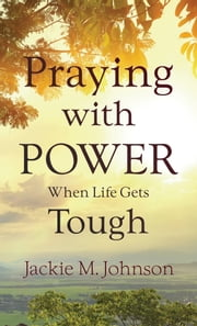 Praying with Power When Life Gets Tough ebook by Jackie M. Johnson