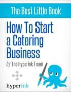 How to Start Catering Business ebook by Marie  Bernheim