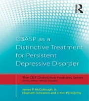 CBASP as a Distinctive Treatment for Persistent Depressive Disorder - Distinctive features ebook by James P. McCullough, Jr.,Elisabeth Schramm,J. Kim Penberthy