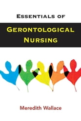 Essentials of Gerontological Nursing ebook by Meredith Wallace, PhD, ARPN-BC
