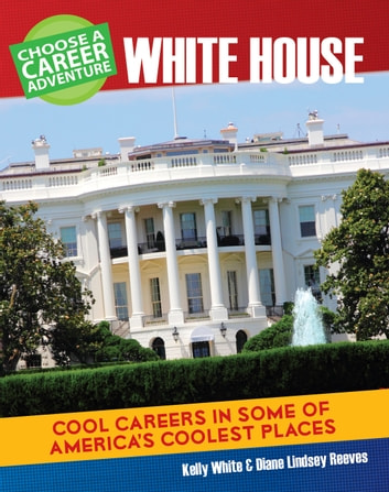 Choose Your Own Career Adventure at the White House ebook by Diane Lindsey Reeves,Kelly White