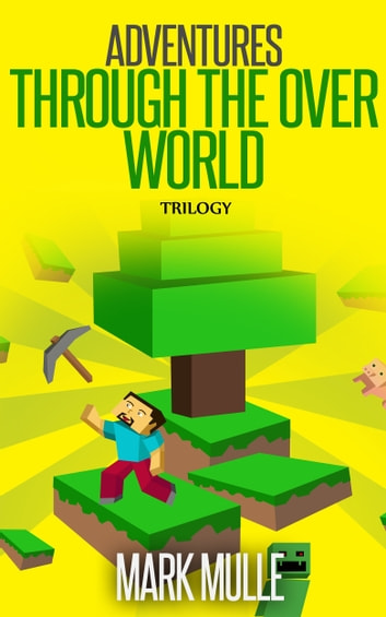 Adventures Through The Over World Trilogy ebook by Mark Mulle