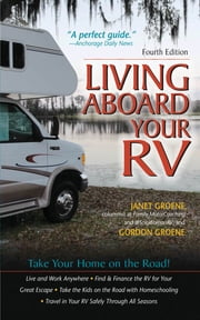 Living Aboard Your RV, 4th Edition ebook by Gordon Groene,Janet Groene