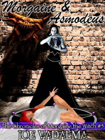 MORGAINE AND ASMODEUS - The Chronicles of Morgaine the Witch ebook by JOE VADALMA