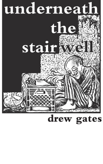 Underneath the Stairwell ebook by Drew Gates