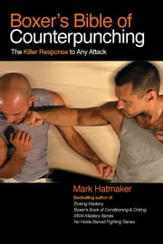 Boxer's Bible of Counterpunching - The Killer Response to Any Attack ebook by Mark Hatmaker