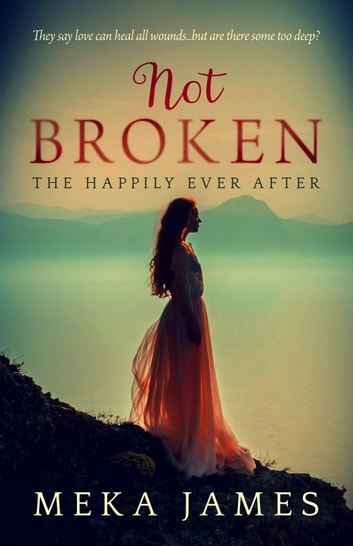Not Broken-The Happily Ever After ebook by Meka James