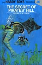 Hardy Boys 36: The Secret of Pirates' Hill ebook by Franklin W. Dixon