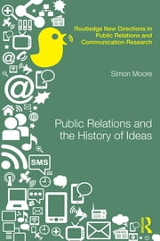 Public Relations and the History of Ideas ebook by Simon Moore