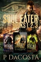 Soul Eater Series - Books 1, 2, 3 eBook by Pippa DaCosta