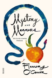 Mystery and Manners - Occasional Prose ebook by Flannery O'Connor,Sally Fitzgerald,Robert Fitzgerald