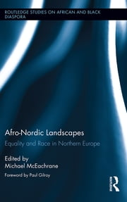 Afro-Nordic Landscapes - Equality and Race in Northern Europe ebook by Michael McEachrane