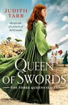 Queen of Swords - An epic tale of a princess of the Crusades ebook by Judith Tarr