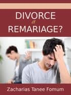 Divorce et Remariage! ebook by Zacharias Tanee Fomum