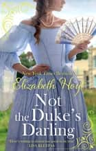 Not the Duke's Darling - a dazzling new Regency romance from the New York Times bestselling author of the Maiden Lane series ebook by Elizabeth Hoyt