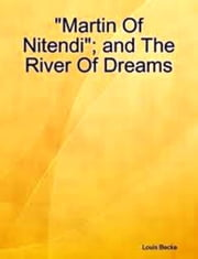 """Martin of Nitendi""; and The River of Dreams ebook by Louis Becke"