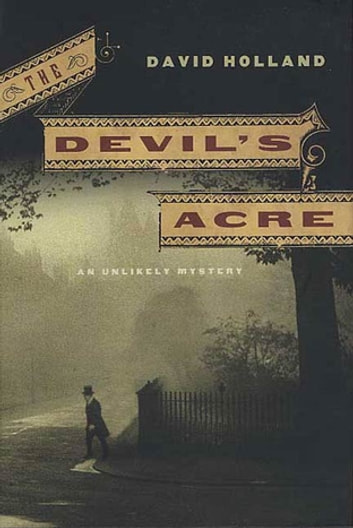 The Devil's Acre - An Unlikely Mystery ebook by David Holland