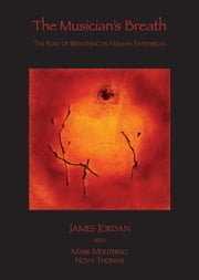 The Musician's Breath - The Role of Breathing in Human Expression ebook by James Jordan,Mark Moliterno,Nova Thomas