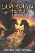The Guardian Herd: Windborn ebook by Jennifer Lynn Alvarez,David McClellan