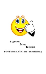 Solution Based Thinking ebook by Dave Baxter M.A.S.C.(Life Coach)