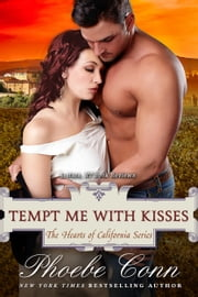 Tempt Me With Kisses (The Hearts of California Series, Book 3) ebook by Phoebe Conn