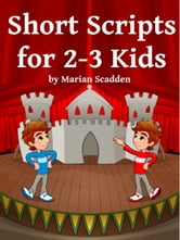 Short Scripts for 2-3 Kids ebook by Marian Scadden