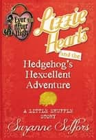 Ever After High: Lizzie Hearts and the Hedgehog's Hexcellent Adventure: A Little Shuffle Story (Digital Original) ebook by Suzanne Selfors