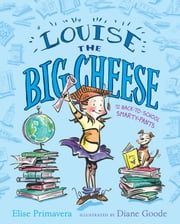 Louise the Big Cheese and the Back-to-School Smarty-Pants ebook by Elise Primavera,Diane Goode