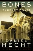 Bones of the Barbary Coast: A Cree Black Novel - A Cree Black Novel ebook by Daniel Hecht