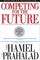 Competing for the Future ebook by Gary Hamel,C. K. Prahalad