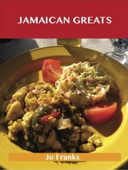 Jamaican Greats: Delicious Jamaican Recipes, The Top 62 Jamaican Recipes ebook by Franks, Jo
