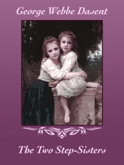 The Two Step-Sisters ebook by George Webbe Dasent